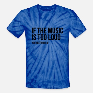 Loud Techno if the music too loud you old techno hiphop rock - Unisex Tie Dye T-Shirt