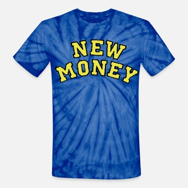 Got Money Hip Hop NEW MONEY - Unisex Tie Dye T-Shirt