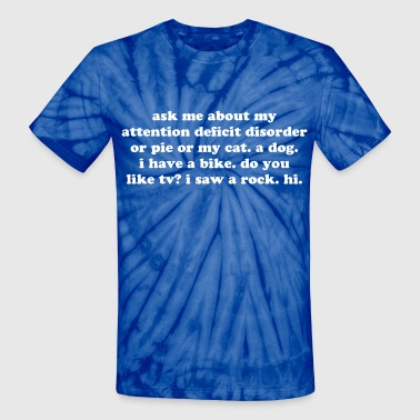 ask me about my attention deficit disorder quote - Unisex Tie Dye T-Shirt