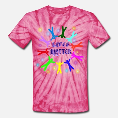 Addicts Lives Matter LIVES MATTER - Unisex Tie Dye T-Shirt