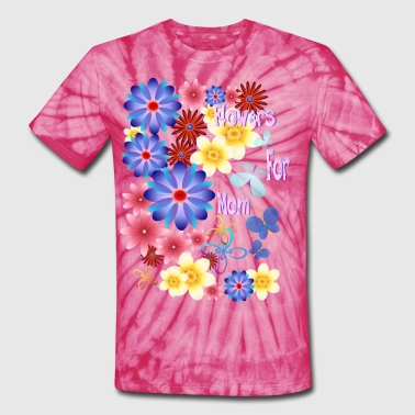 Flowers For Mom - Unisex Tie Dye T-Shirt