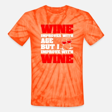 Improved Wine Improves With Age But Improve With Wine - Unisex Tie Dye T-Shirt