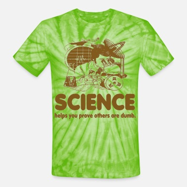 Science Helps You Prove Others Are Dumb. - Unisex Tie Dye T-Shirt