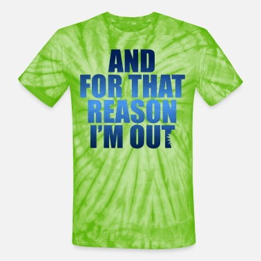Venture And For That Reason I'm Out - Unisex Tie Dye T-Shirt