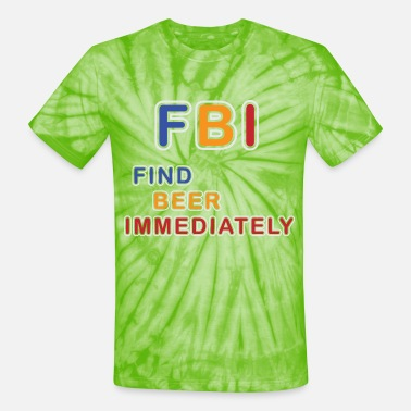 Wheat Beer Shirt For Alcoholic FBI Find Beer - Unisex Tie Dye T-Shirt
