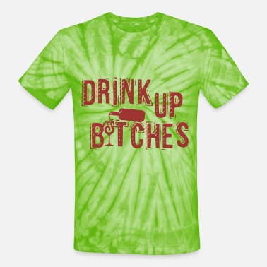 drink up bitches wine t shirts - Unisex Tie Dye T-Shirt