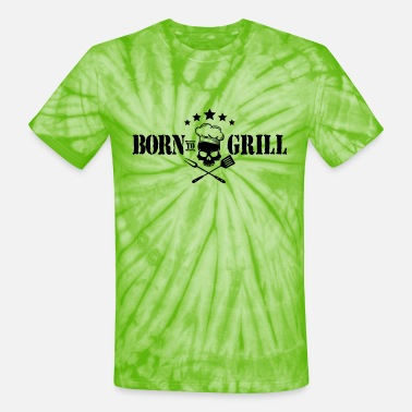 Born To Grill born to grill - Unisex Tie Dye T-Shirt