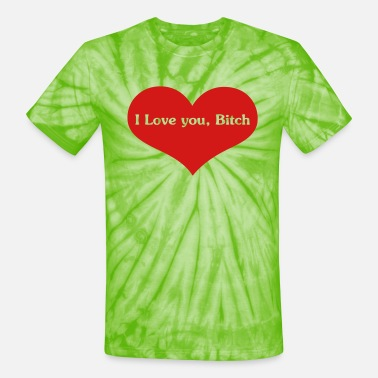 I love you, Bitch Graphic Tee - Unisex Tie Dye T-Shirt