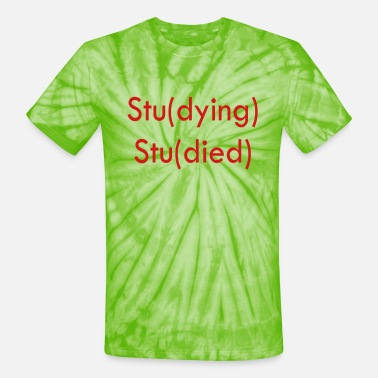 Studies Studying, Studied - Unisex Tie Dye T-Shirt