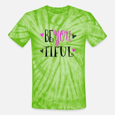 Be You BE YOU - BE -YOU - TIFUL - Unisex Tie Dye T-Shirt