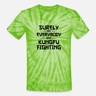 surely not everybody was kung fu fighting origin - Unisex Tie Dye T-Shirt