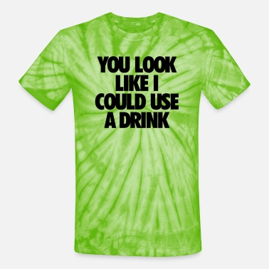 Men's Humor You Look Like I Could Use A Drink - Unisex Tie Dye T-Shirt