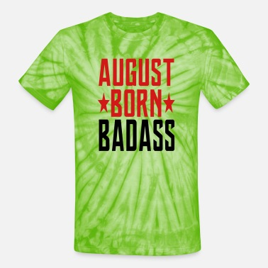 Are Born In August AUGUST BORN BADASS BORN IN AUGUST - Unisex Tie Dye T-Shirt