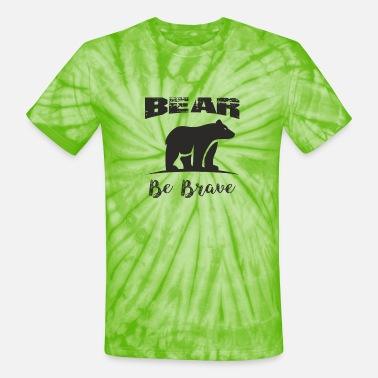 Bear T-shirt just what you needed. Be Brave shirt - Unisex Tie Dye T-Shirt