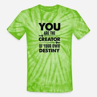 Creators You are the creator of your own destiny - Unisex Tie Dye T-Shirt