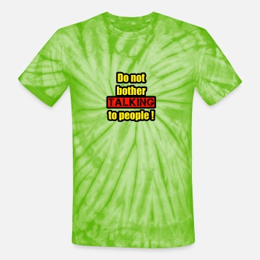 Do not bother talking to people - Unisex Tie Dye T-Shirt