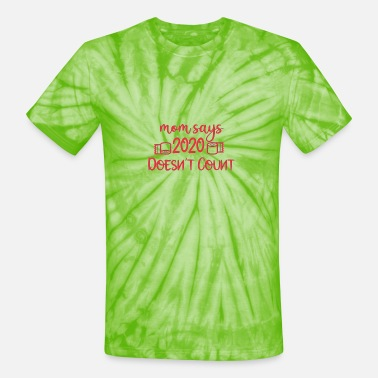 Mom Says 2020 Does Not Count - Unisex Tie Dye T-Shirt