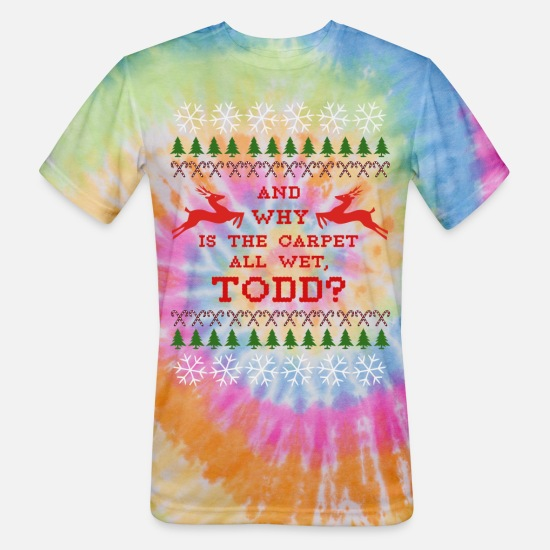 Christmas T-Shirts - AND WHY IS THE CARPET ALL WET, TODD? - Unisex Tie Dye T-Shirt rainbow