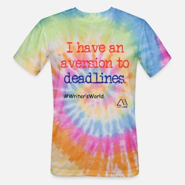 Aversion I have aversion to deadlines. - Unisex Tie Dye T-Shirt