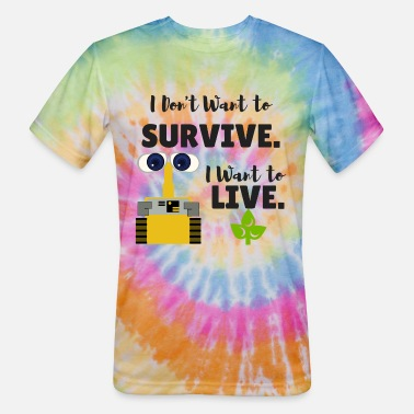 Walle I Don't Want to Survive. I Want to Live. - Unisex Tie Dye T-Shirt