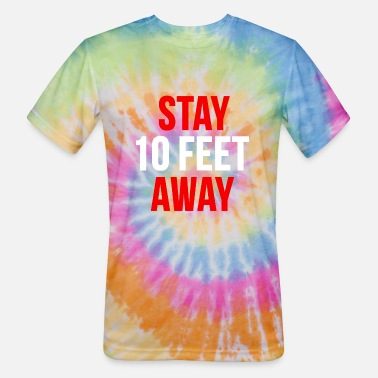 Funny Sayings Stay Ten Feet Away Social Distancing - Unisex Tie Dye T-Shirt