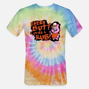 Rub Every BUTT Loves a RUB! - Unisex Tie Dye T-Shirt