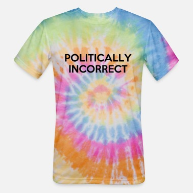 Incorrect POLITICALLY INCORRECT - Unisex Tie Dye T-Shirt