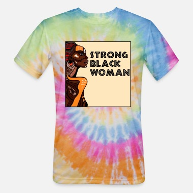 Black Woman Strong Black Woman Shirt - Unisex Tie Dye T-Shirt