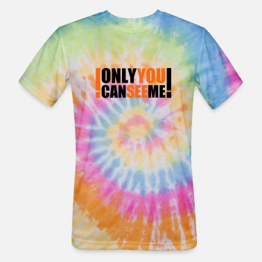 Freaky only you can see me - Unisex Tie Dye T-Shirt