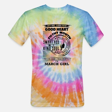 I Never Said I was Perfect I'm March Girl - Unisex Tie Dye T-Shirt