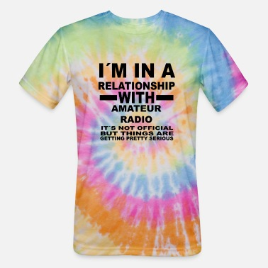 Radio relationship with AMATEUR RADIO - Unisex Tie Dye T-Shirt