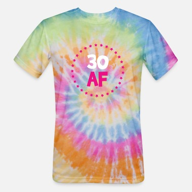 30 AF - 30th Birthday Shirt - Unisex Tie Dye T-Shirt