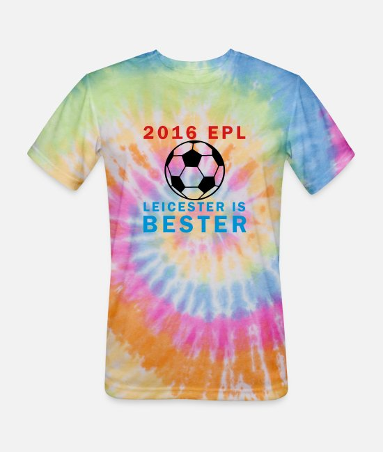 Epl T-Shirts - Leicester is Bester 2016 - Unisex Tie Dye T-Shirt rainbow