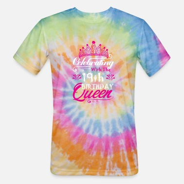 19th Birthday Celebrating With the 19th Birthday Queen - Unisex Tie Dye T-Shirt