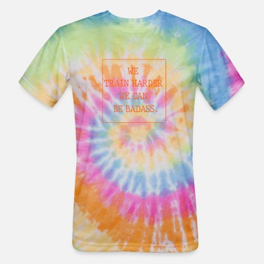We train harder we can be - Unisex Tie Dye T-Shirt