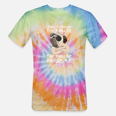 Pug Life I didn't choose the pug life the pug life chose me - Unisex Tie Dye T-Shirt