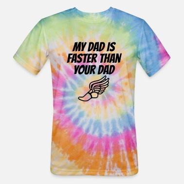 Is Faster Than My Dad Is Faster Than Your Dad - Unisex Tie Dye T-Shirt