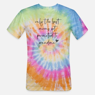 Birth Only the best moms get promoted to grandma - Unisex Tie Dye T-Shirt