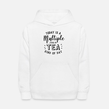 Cold Today Is A Multiple Cups Of Tea Kind Of Day - Kids' Hoodie