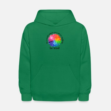 World In a World Where You Can Be Anything Be Kind - Kids' Hoodie