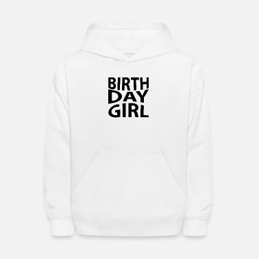 Birthday Birthday Girl Happy Birthday Birthday Birth - Kids' Hoodie