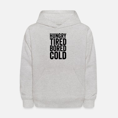 Cold HUNGRY TIRED BORED COLD - Kids' Hoodie