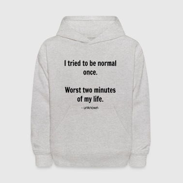 I TRIED TO BE NORMAL ONCE... - Kids' Hoodie
