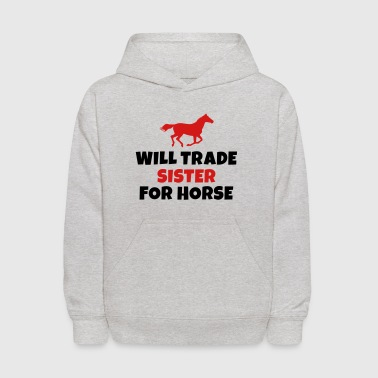 Will trade Sister for horse - Kids' Hoodie