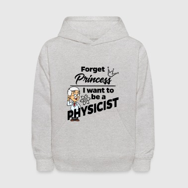Proud Physicist - Forget Princess - Kids' Hoodie