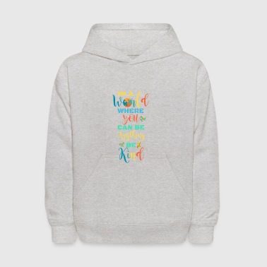 In A World Where You Can Be Anything Be Kind - Kids' Hoodie