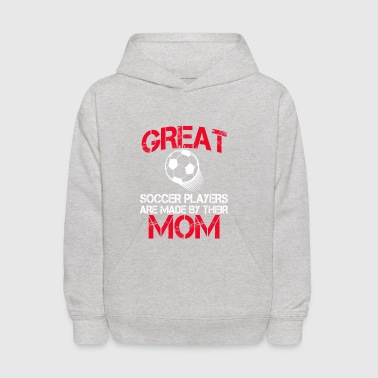 Great Soccer players Are Made By Their Mom - Kids' Hoodie