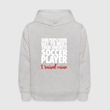 I Raised My Favorite Soccer Player Shirt - Kids' Hoodie