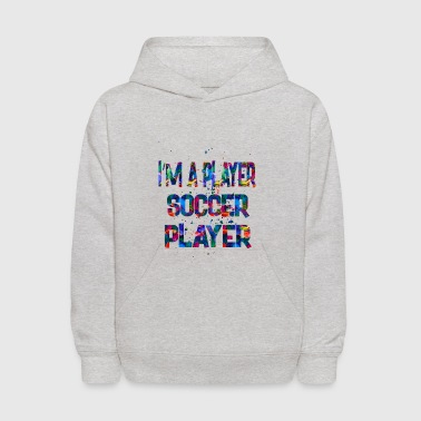 Im a player Soccer Player - Kids' Hoodie