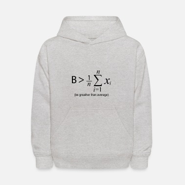 Greater Be Greater than Average - Kids' Hoodie